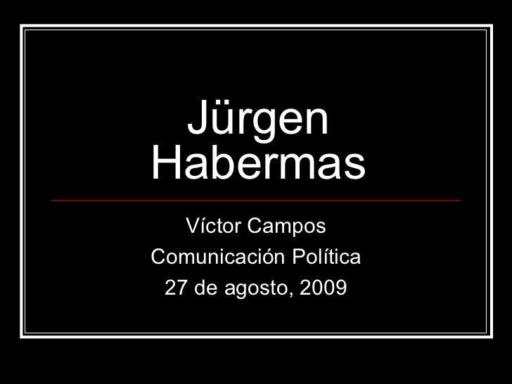 Jürgen Habermas Víctor Campos Comunicación Política 27 de agosto, 2009