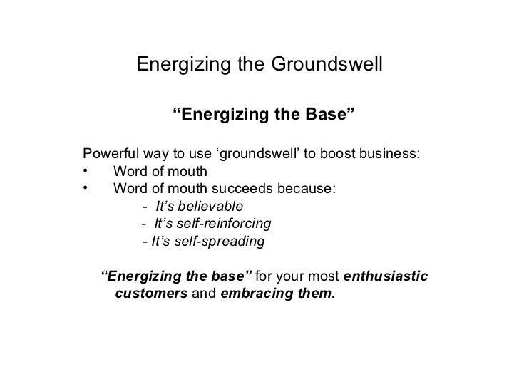 "Energizing the Groundswell <ul><li>"" Energizing the Base"" </li></ul><ul><li>Powerful way to use 'groundswell' to boost bus..."