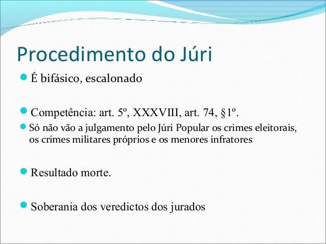 Procedimento do Júri É bifásico, escalonado Competência: art. 5º, XXXVIII, art. 74, §1º. Só não vão a julgamento pelo J...