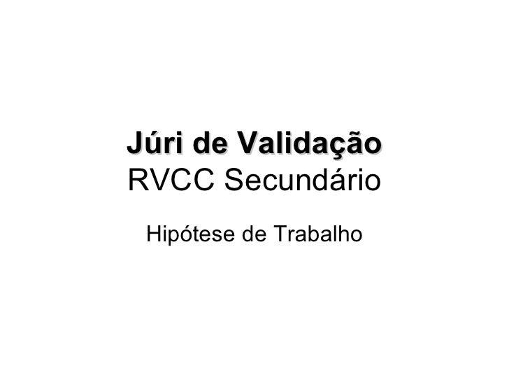 Júri de Validação RVCC Secundário Hipótese de Trabalho