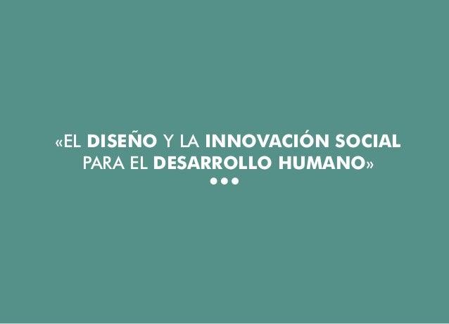 «EL DISEÑO Y LA INNOVACIÓN SOCIAL PARA EL DESARROLLO HUMANO» El diseño y la innovación social para el desarrollo humano | ...