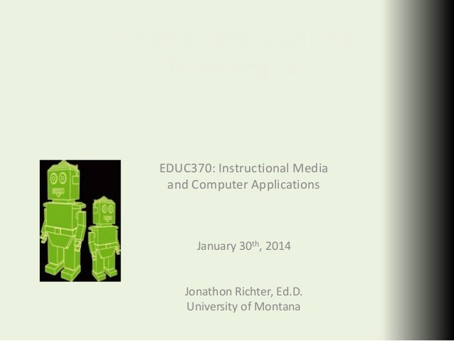 Perspective on Learning Technologies  EDUC370: Instructional Media and Computer Applications  January 30th, 2014  Jonathon...