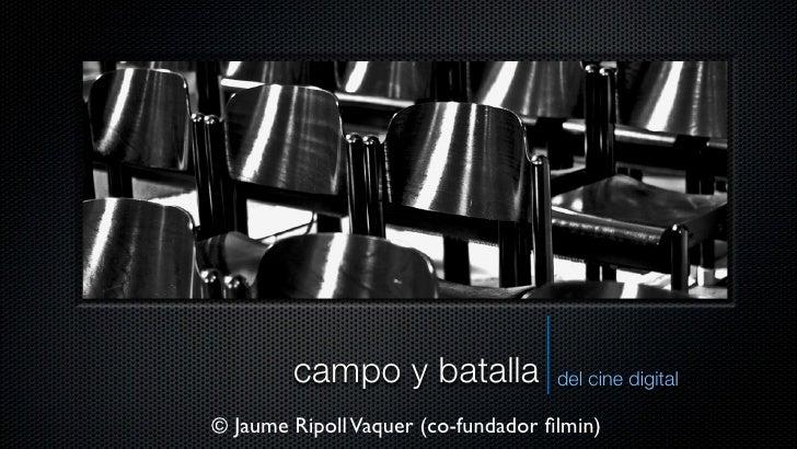 campo y batalla             del cine digital© Jaume Ripoll Vaquer (co-fundador filmin)