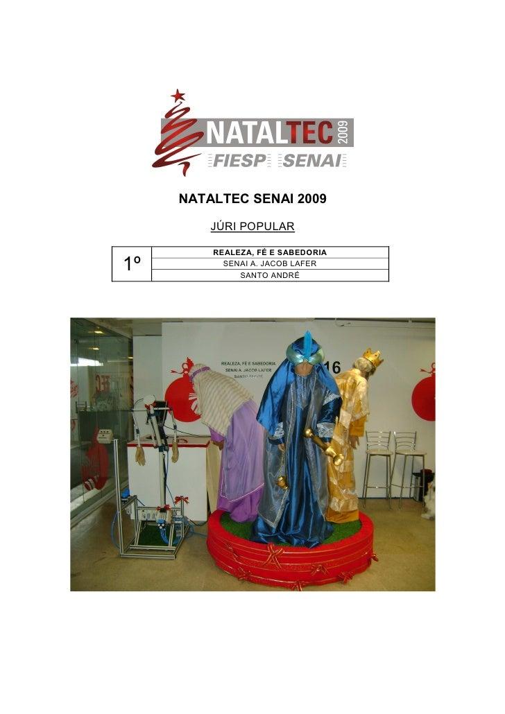 NATALTEC SENAI 2009           JÚRI POPULAR           REALEZA, FÉ E SABEDORIA 1º         SENAI A. JACOB LAFER              ...