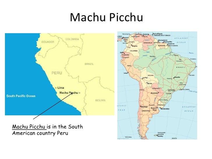 Machu Picchu<br />Machu Picchu is in the South American country Peru <br />