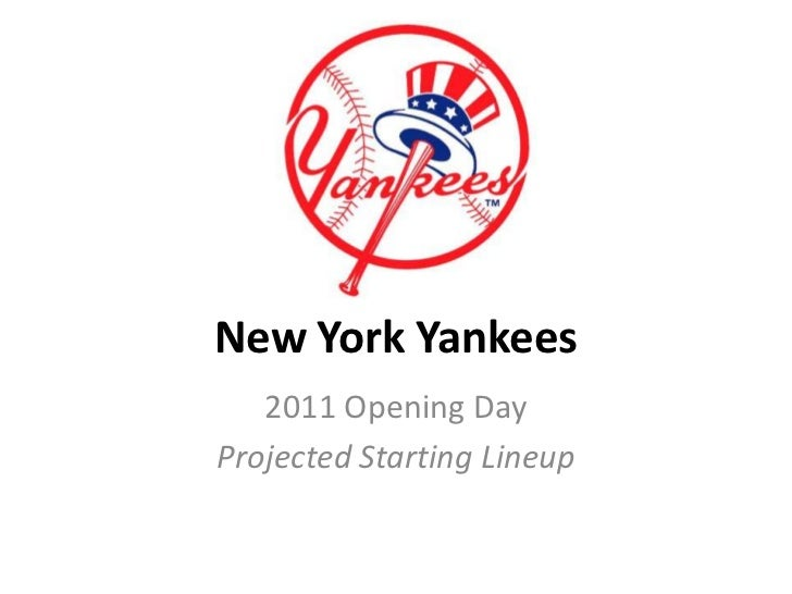 New York Yankees<br />2011 Opening Day <br />Projected Starting Lineup<br />