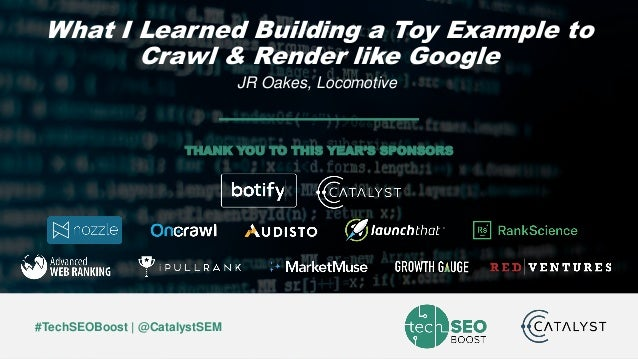 JR Oakes | @jroakes | #TechSEOBoost #TechSEOBoost | @CatalystSEM THANK YOU TO THIS YEAR'S SPONSORS What I Learned Building...