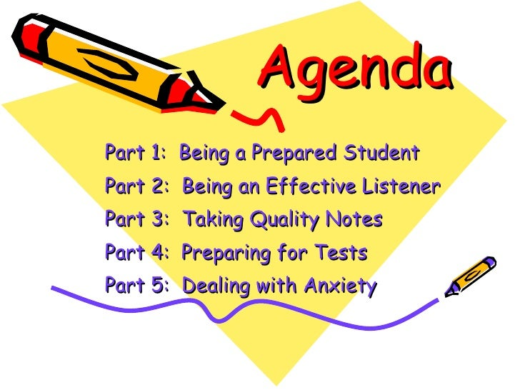 Agenda Part 1:  Being a Prepared Student Part 2:  Being an Effective Listener Part 3:  Taking Quality Notes Part 4:  Prepa...