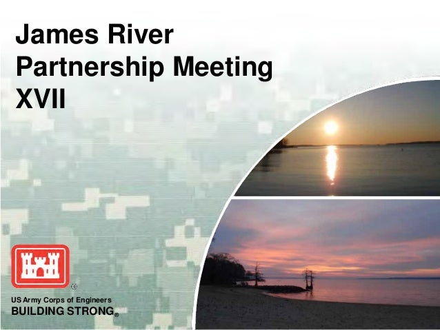 US Army Corps of EngineersBUILDING STRONG®James RiverPartnership MeetingXVII