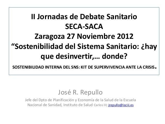 """II Jornadas de Debate Sanitario                        SECA-SACA          Zaragoza 27 Noviembre 2012""""Sostenibilidad del Si..."""