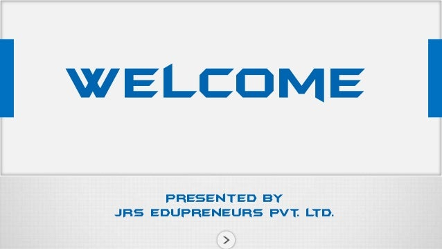 Welcome Presented by JRS edupreneurs pvt L . td.