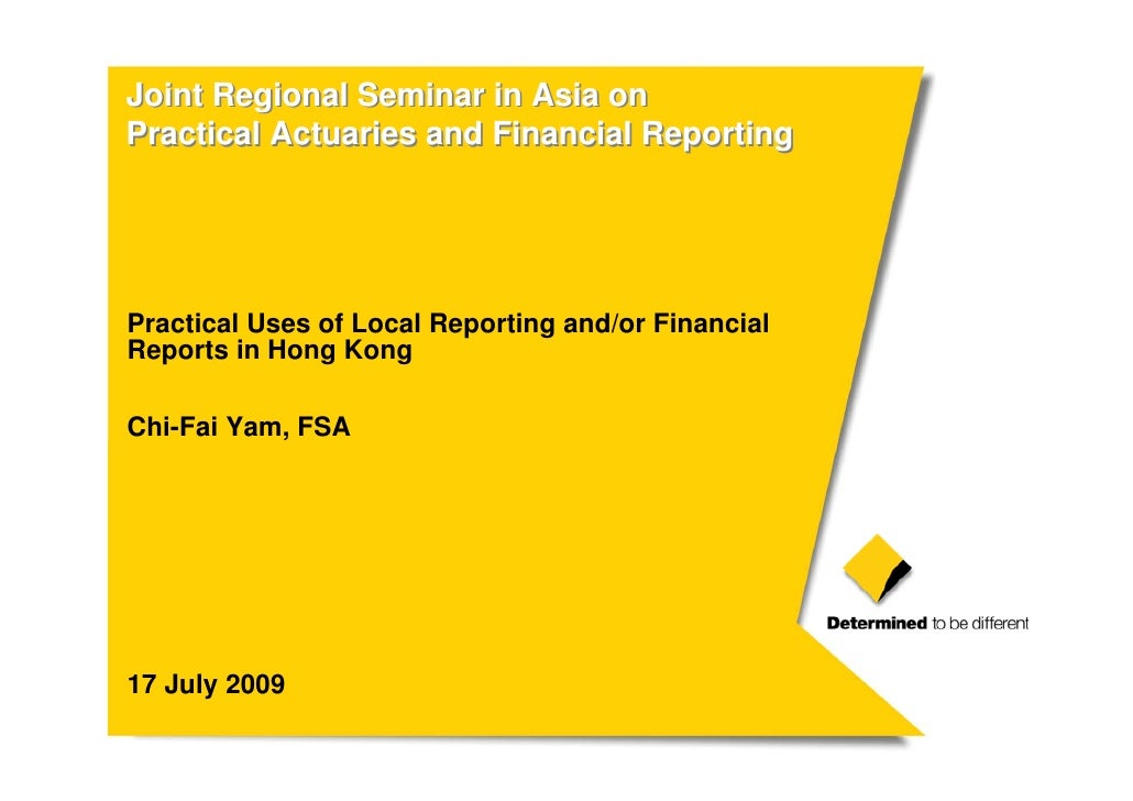 Joint Regional Seminar in Asia onPractical Actuaries and Financial ReportingPractical Uses of Local Reporting and/or Finan...