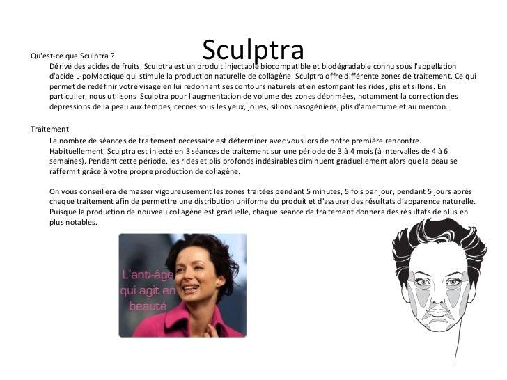 Sculptra <ul><li>Qu'est-ce que Sculptra ? Dérivé des acides de fruits, Sculptra est un produit injectable biocompatible et...