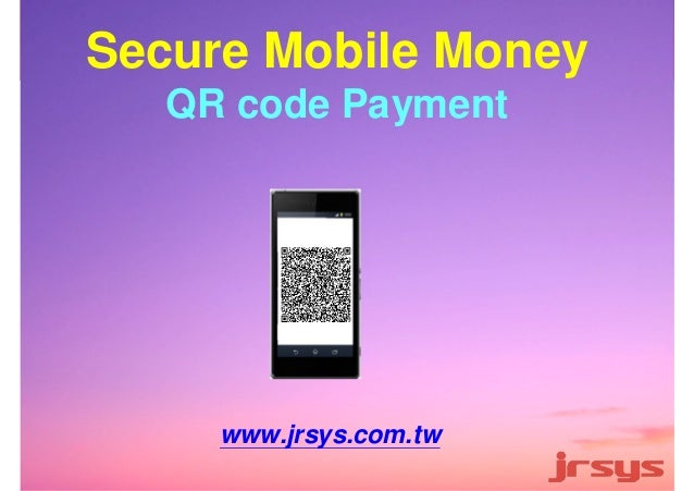 Secure Mobile Money  QR code Payment  www.jrsys.com.tw