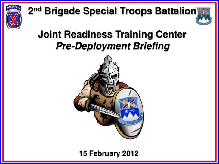 2nd Brigade Special Troops Battalion  Joint Readiness Training Center      Pre-Deployment Briefing          15 February 2012
