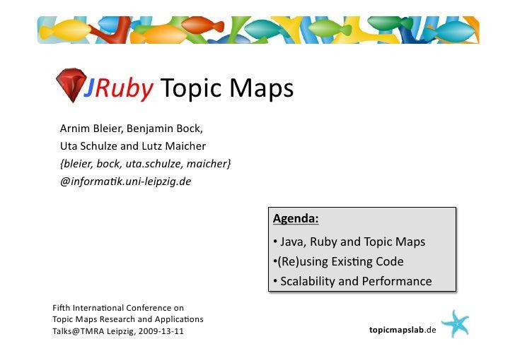 JRuby  Topic  Maps     Arnim  Bleier,  Benjamin  Bock,       Uta  Schulze  and  Lutz  Maicher   ...