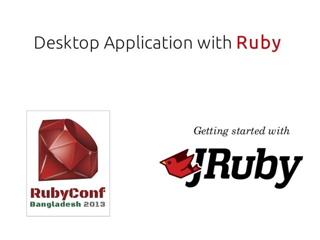 Desktop Application with Ruby                  Getting started with