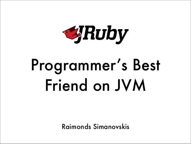 Programmer's Best  Friend on JVM    Raimonds Simanovskis