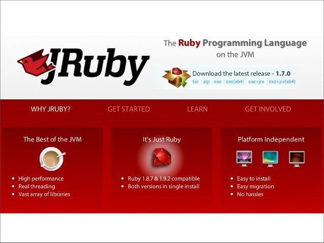 Integration with Java      Embed JRuby as      scripting engine      Use Java classes        from JRuby