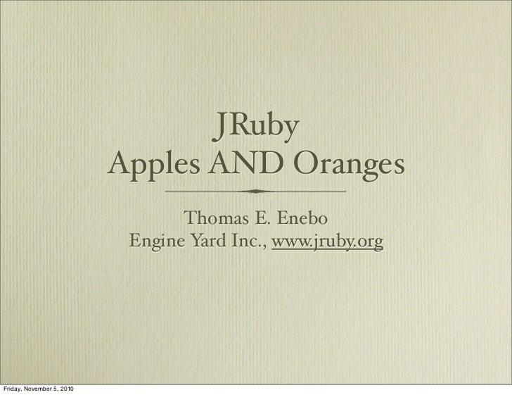 JRuby                           Apples AND Oranges                                  Thomas E. Enebo                       ...
