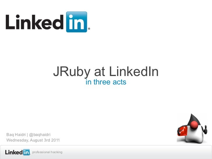 JRuby at LinkedIn                                   in three actsBaq Haidri | @baqhaidriWednesday, August 3rd 2011        ...