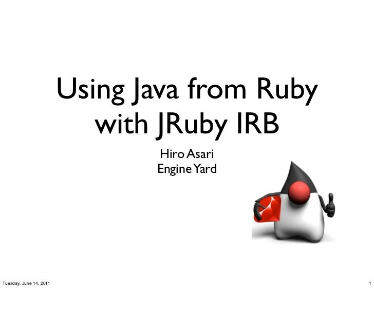 Using Java from Ruby                            with JRuby IRB                                Hiro Asari                  ...