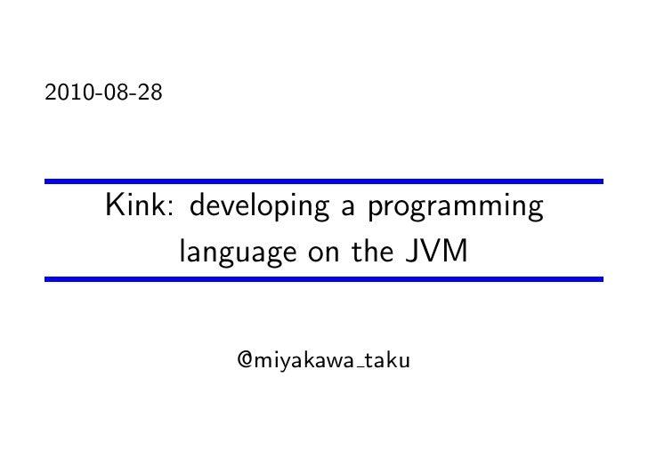 2010-08-28         Kink: developing a programming           language on the JVM                 @miyakawa taku