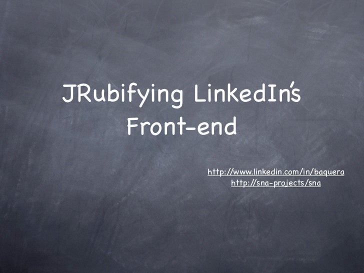 JRubifying LinkedIn's     Front-end            http://www.linkedin.com/in/baquera                  http://sna-projects/sna