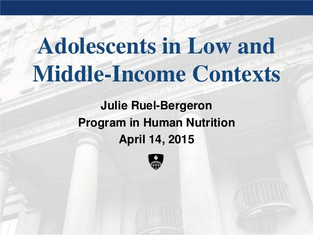 Adolescents in Low and Middle-Income Contexts Julie Ruel-Bergeron Program in Human Nutrition April 14, 2015