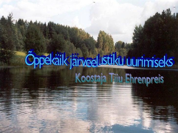 Õppekäik järveelustiku uurimiseks Koostaja Tiiu Ehrenpreis