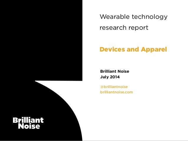 @brilliantnoise brilliantnoise.com Brilliant Noise July 2014 Wearable technology research report ! Devices and Apparel