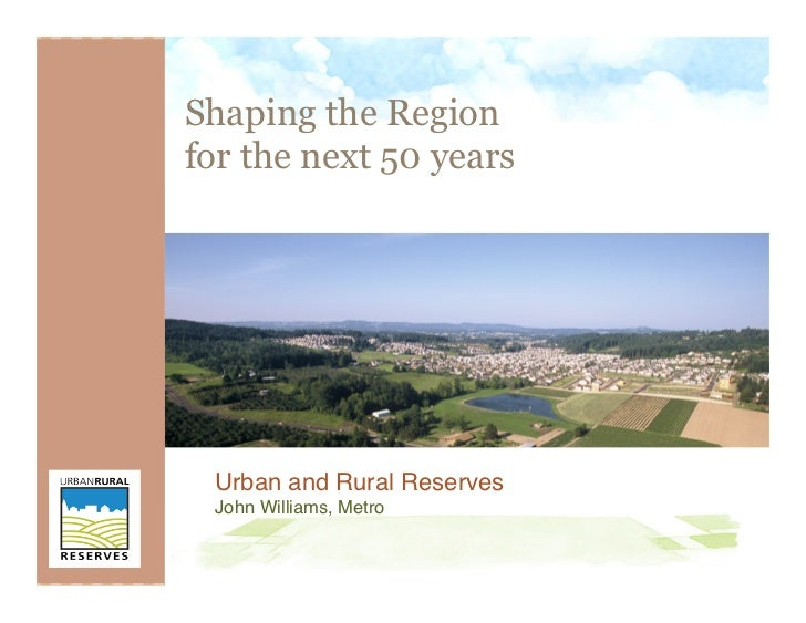 Shaping the Regionfor the next 50 years Urban and Rural Reserves John Williams, Metro