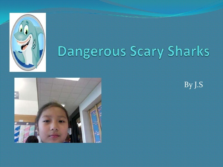 Dangerous Scary Sharks<br />By J.S<br />