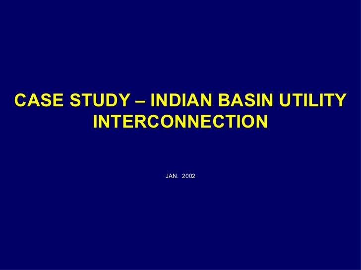 CASE STUDY – INDIAN BASIN UTILITY INTERCONNECTION   <ul><li>JAN.  2002 </li></ul>