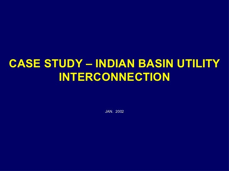 CASE STUDY – INDIAN BASIN UTILITY INTERCONNECTION   <ul><li>JAN.  2002 </li></ul>