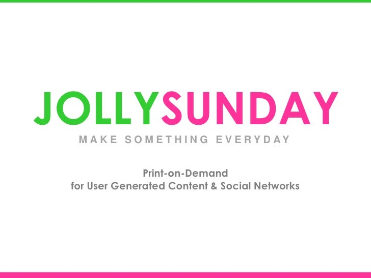 JOLLYSUNDAY  M A K E S O M E T H I N G E V E R Y D AY               Print-on-Demand for User Generated Content & Social Ne...