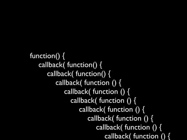 function() { callback( function() { callback( function() { callback( function () { callback( function () { callback( funct...