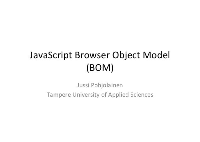 JavaScript  Browser  Object  Model   (BOM)   Jussi  Pohjolainen   Tampere  University  of  Applied  ...