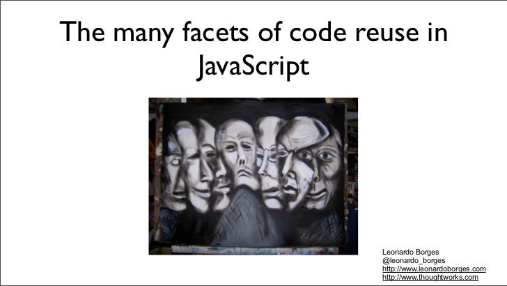 The many facets of code reuse in           JavaScript                          Leonardo Borges                          @l...