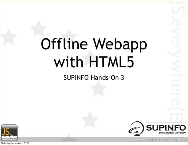 Offline Webapp                             with HTML5                               SUPINFO Hands-On 3Saturday, November 1...