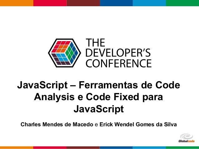 Globalcode – Open4education JavaScript – Ferramentas de Code Analysis e Code Fixed para JavaScript Charles Mendes de Maced...