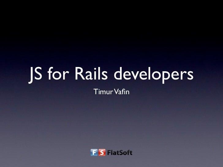 JS for Rails developers        Timur Vafin