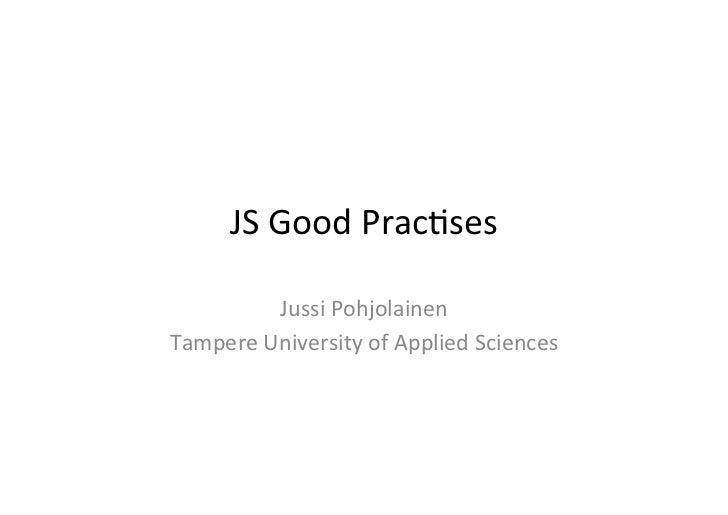 JS Good Prac+ses             Jussi Pohjolainen Tampere University of Applied Sciences