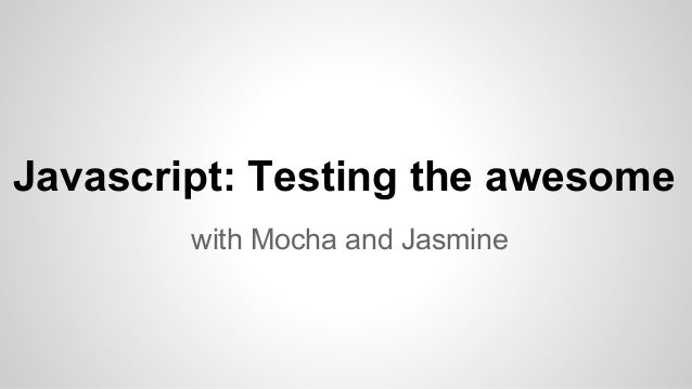 Javascript: Testing the awesome with Mocha and Jasmine