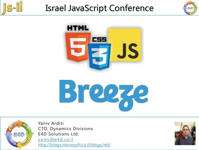 Israel JavaScript Conference   03 – 6325707   info@e4d.co.il   www.js-il.com  yaniv@e4d.co.ilhttp://blogs.microsoft.co.il/...