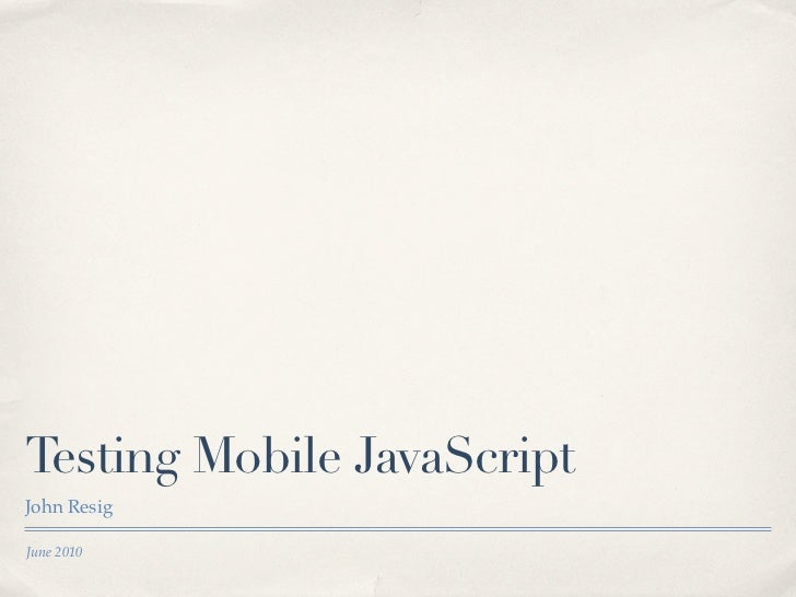 Testing Mobile JavaScript John Resig  June 2010