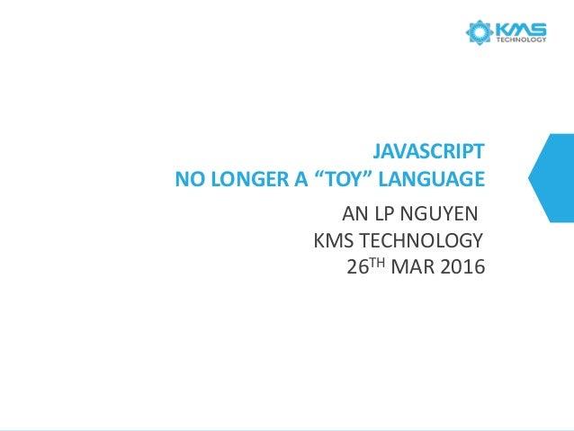 "JAVASCRIPT NOLONGERA""TOY""LANGUAGE ANLPNGUYEN KMSTECHNOLOGY 26THMAR2016"