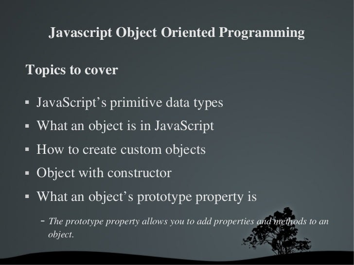 Javascript Object Oriented ProgrammingTopics to cover   JavaScript's primitive data types   What an object is in JavaScr...