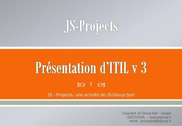  JS –Projects, une activité de JS-Group Sarl Copyright JS-Group Sarl - Joseph SZCZYGIEL | www.jsgroup.fr email: jszczygi...