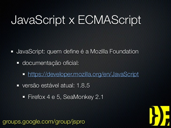 JavaScript x ECMAScript    JavaScript: quem define é a Mozilla Foundation      documentação oficial:        https://develope...